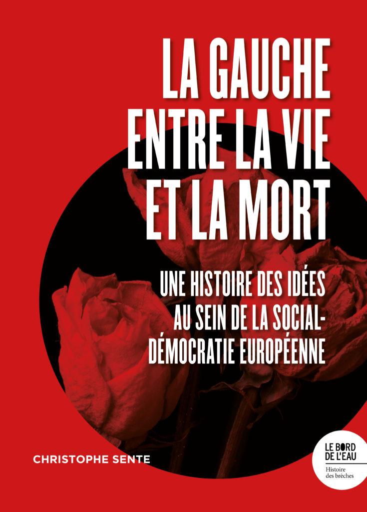 Couverture de l'ouvrage La gauche entre la vie et la mort, écrit par Christophe Sente. Publié aux éditions Le Bord de l'eau.